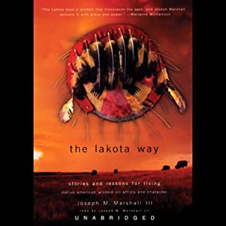 The Lakota Way     Stories and Lessons for Living              By:                                                                                                                                 Joseph M. Marshall                               Narrated by:                                                                                                                                 Joseph M. Marshall                      Length: 8 hrs and 45 mins     64 ratings     Overall 4.6
