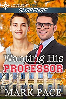 Wanting His Professor by [Mark Pace, Matthew W. Grant]