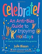 Celebrate!: An Anti-Bias Guide to Enjoying Holidays in Early Childhood Programs by Bisson Julie (2002-07-01) Paperback