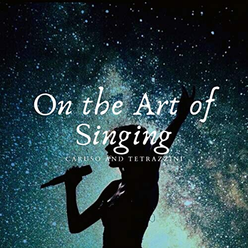 Caruso and Tetrazzini on the Art of Singing audiobook cover art