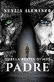 Quella Bestia di Mio Padre: Un paranormal thriller ricco di suspense, un'avventura emozion...
