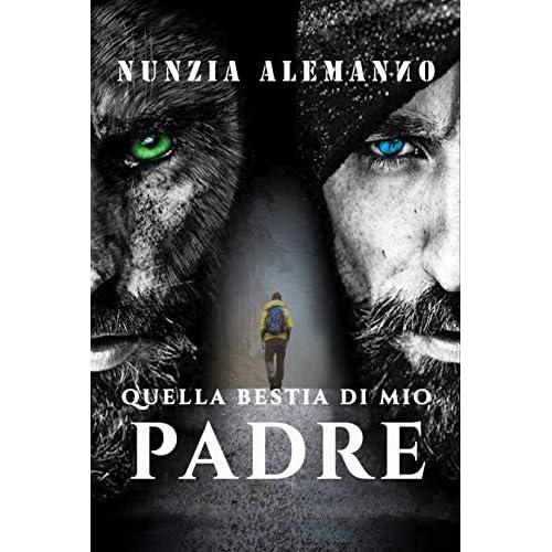 Quella Bestia di Mio Padre: Un paranormal thriller ricco di suspense, un'avventura emozionante. Una caccia spietata e una preda fuori dal comune. Un amore impossibile tra due rivali eterni (Venator)