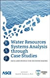 Water Resources Systems Analysis through Case Studies: Data and Models for Decision Making (English Edition)