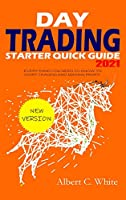 Day Trading Starter Quick Guide 2021: Everything You Need to Know to Start Trading and Making Profit