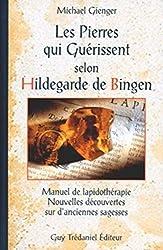 Les Pierres qui guérissent selon Hildegarde de Bingen - Manuel de lapidothérapie, nouvelles découvertes sur d'anciennes sagesses de Michael Gienger