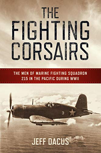 The Fighting Corsairs: The Men of Marine Fighting Squadron 215 in the Pacific during WWII (English Edition)