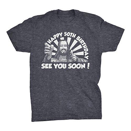 50th Birthday Shirt - Funny Joke Gag Birthday Gift - See You Soon - Buddy Jesus-Dk. Heather-XL