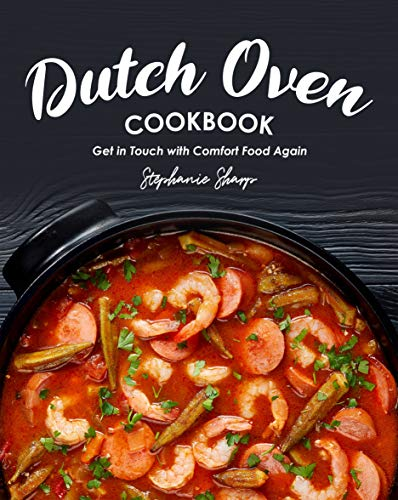 Dutch Oven Cookbook: Get in Touch with Comfort Food Again (English Edition)