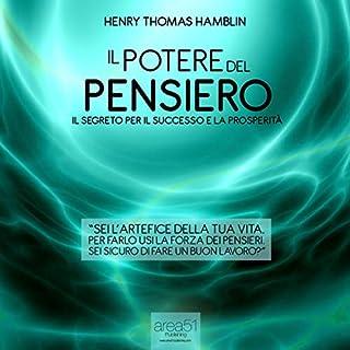 Il potere del pensiero                   Di:                                                                                                                                 Henry Thomas Hamblin                               Letto da:                                                                                                                                 Valentina Palmieri                      Durata:  1 ora e 43 min     13 recensioni     Totali 4,7