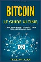 Bitcoin: Le Guide Ultime de la Crypto-monnaie et de la Technologie de la Blockchain (French Edition)