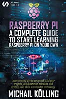 Raspberry PI: A complete guide to start learning RaspberryPi on your own Front Cover