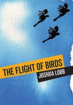The Flight of Birds: A Novel in Twelve Stories (Animal Publics) by [Joshua Lobb]