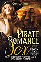 Pirate Romance Sex (2 Books in 1): Pirate sex stories that will amaze you and your partner!!!