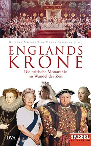 Englands Krone: Die britische Monarchie im Wandel der Zeit - Ein SPIEGEL-Buch