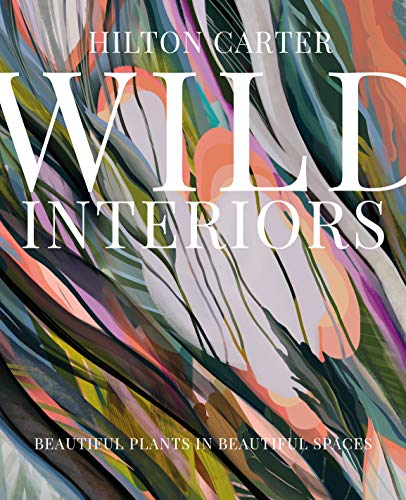 Wild Interiors: Beautiful plants in beautiful spaces (English Edition)