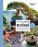 Le Petit Larousse des bonsaï: Plus de 120 espèces à découvrir