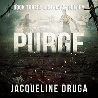 Purge     Last Days Trilogy, Book 3              De :                                                                                                                                 Jacqueline Druga                               Lu par :                                                                                                                                 Rick Gregory                      Durée : 6 h et 15 min     Pas de notations     Global 0,0