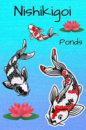 Nishikigoi Ponds: Customized Compact Koi Pond Logging Book, Thoroughly Formatted, Great For Tracking & Scheduling Routine Maintenance, Including Water Chemistry, Fish Health & Much More (120 Pages)