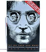 Let Me Take You Down. Inside the Mind of Mark David Chapman, The Man Who Shot John Lennon