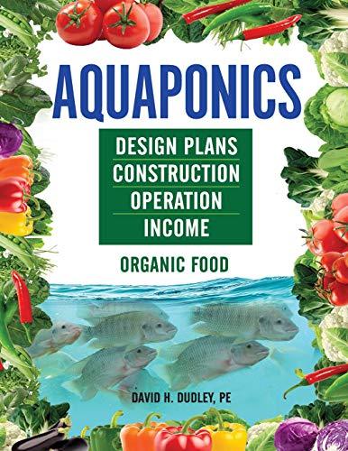 Aquaponics: Design Plans, Construction, Operation, Income