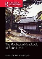 The Routledge Handbook of Sport in Asia (Routledge International Handbooks)