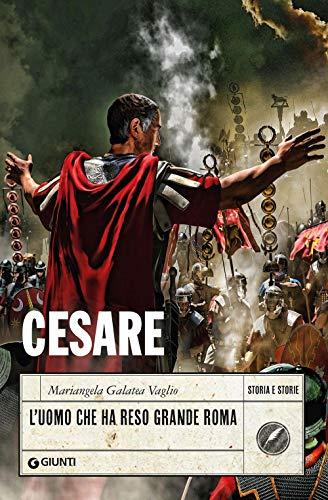 Cesare. L'uomo che ha reso grande Roma
