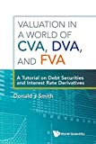 Valuation In A World Of Cva, Dva, And Fva : A Tutorial On Debt Securities And Interest Rate Derivatives - Donald J Smith