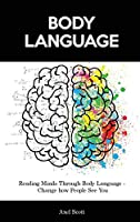 Body Language: Reading Minds Through Body Language - Change how People See You