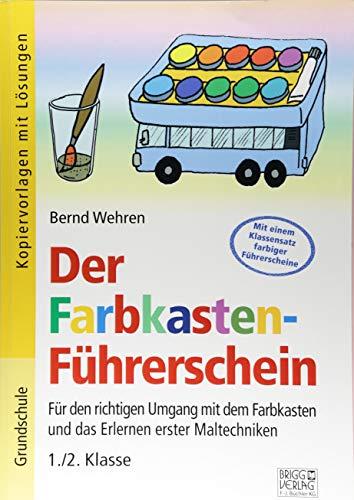 Der Farbkasten-Führerschein: Für den richtigen Umgang mit dem Farbkasten und das Erlernen erster Maltechniken 1./2. Klasse