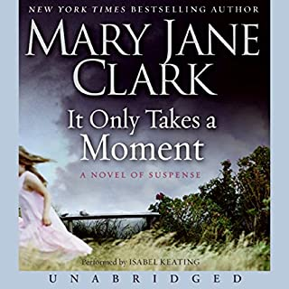 It Only Takes a Moment                   By:                                                                                                                                 Mary Jane Clark                               Narrated by:                                                                                                                                 Isabel Keating                      Length: 7 hrs and 46 mins     22 ratings     Overall 4.0