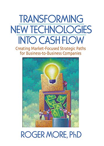 Transforming New Technologies into Cash Flow: Creating Market-Focused Strategic Paths for Business-to-Business Companies (Foundation Series in Business Marketing) (English Edition)