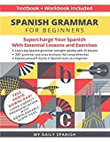 Spanish Grammar for Beginners Textbook + Workbook Included: Supercharge Your Spanish With Essential Lessons and Exercises (Easy Spanish Grammar and Vocabulary)