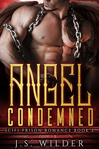 Angel Condemned: a Sci-Fi Prison Romance by [J.S. Wilder]