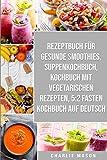 Rezeptbuch Für Gesunde Smoothies & Suppenkochbuch & Kochbuch Mit Vegetarischen Rezepten & 5: 2 Fasten Kochbuch Auf Deutsch