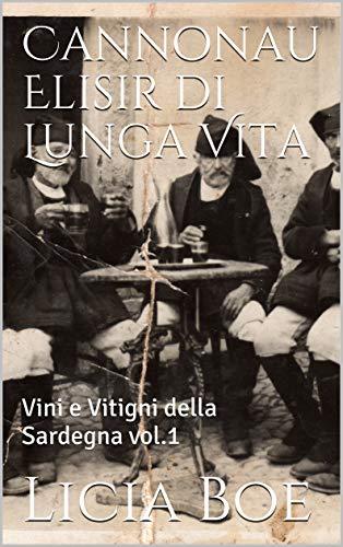 Cannonau Elisir di Lunga Vita: Vini e Vitigni della Sardegna vol.1