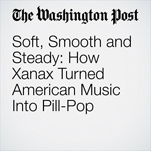 Soft, Smooth and Steady: How Xanax Turned American Music Into Pill-Pop copertina