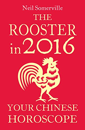 The Rooster in 2016: Your Chinese Horoscope (English Edition)