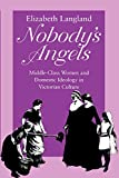 Nobody's Angels: Middle-Class Women and Domestic Ideology in Victorian Culture (Reading Women Writing) - Elizabeth Langland