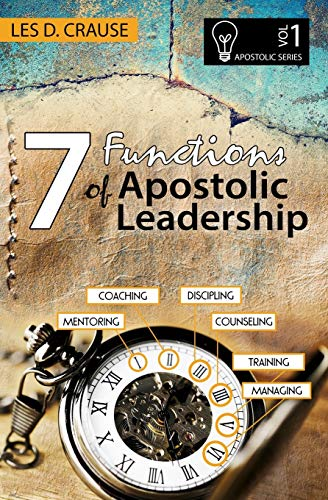 Compare Textbook Prices for 7 Functions of Apostolic Leadership Volume 1: Mentoring, Coaching, Discipling, Counseling, Training, Mananging  ISBN 9798558756562 by Crause, Les D.
