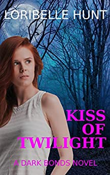 Kiss Of Twilight (Dark Bonds Book 2) by [Loribelle Hunt]