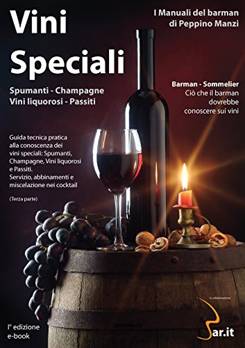 Vini Speciali  Spumanti – Champagne – Vini Liquorosi – Passiti - Muffiti: Il manuale del barman
