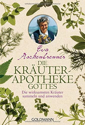 Aschenbrenner, Eva:<br /> Die Kräuterapotheke Gottes