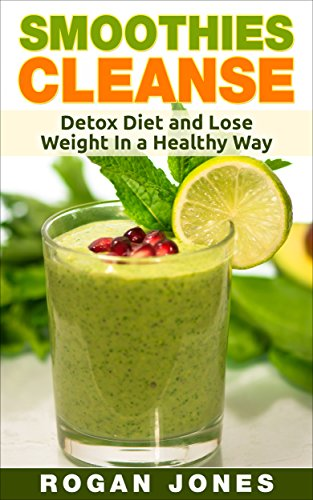 Smoothies: Smoothies Cleanse - Detox Diet And Lose Weight In A Healthy Way (Smoothies, Smoothie Recipes, Smoothie For Weight Loss, Detox, Cleanse, Healthy, Fitness) (English Edition)