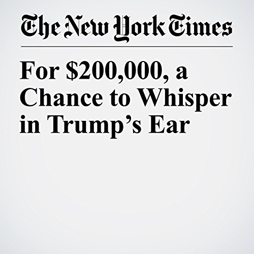 For $200,000, a Chance to Whisper in Trump's Ear copertina