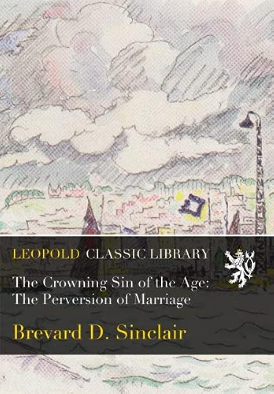 固める昆虫病的The Crowning Sin of the Age: The Perversion of Marriage