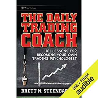 The Daily Trading Coach: 101 Lessons for Becoming Your Own Trading Psychologist                   Written by:                                                                                                                                 Brett N. Steenbarger                               Narrated by:                                                                                                                                 Joel Pierson                      Length: 14 hrs and 21 mins     14 ratings     Overall 4.1