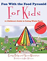 Fun With the Food Pyramid For Kids: #1 Children's Guide to Eating Whole Foods
