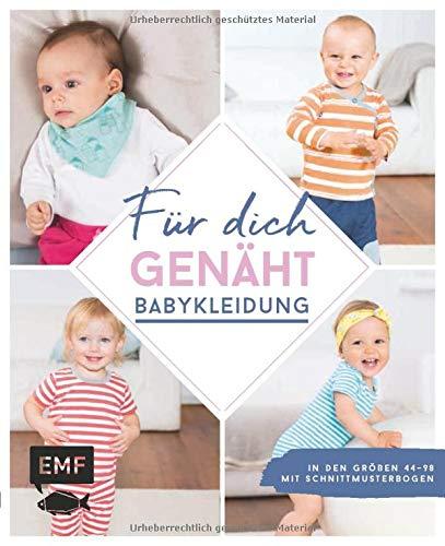 Für dich genäht! Süße Babykleidung nähen: In den Größen 44–98 – Mit Schnittmusterbogen