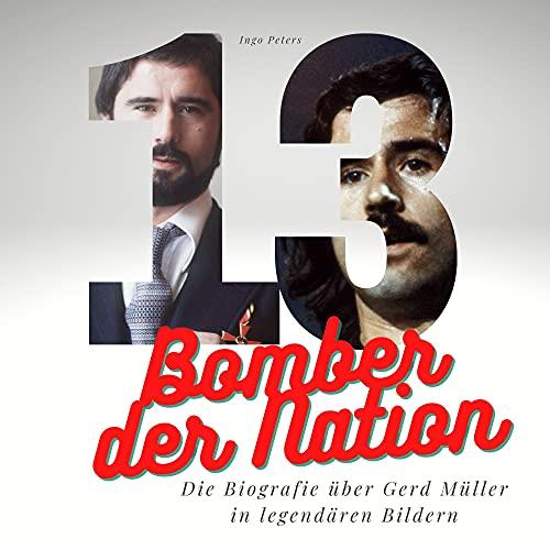 Bomber der Nation: Die Biografie über Gerd Müller in legendären Bildern