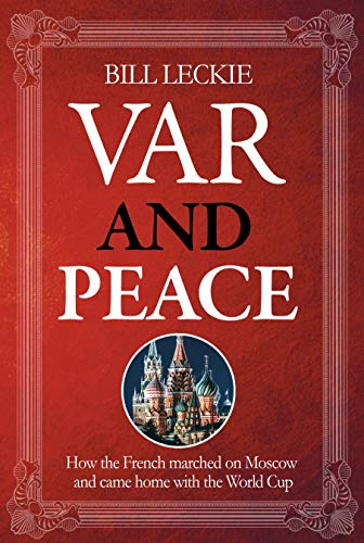 VAR and PEACE: How France Marched On Moscow And Came Home With...